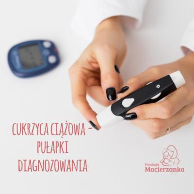 Cukrzyca ciążowa – pułapki diagnozowania.